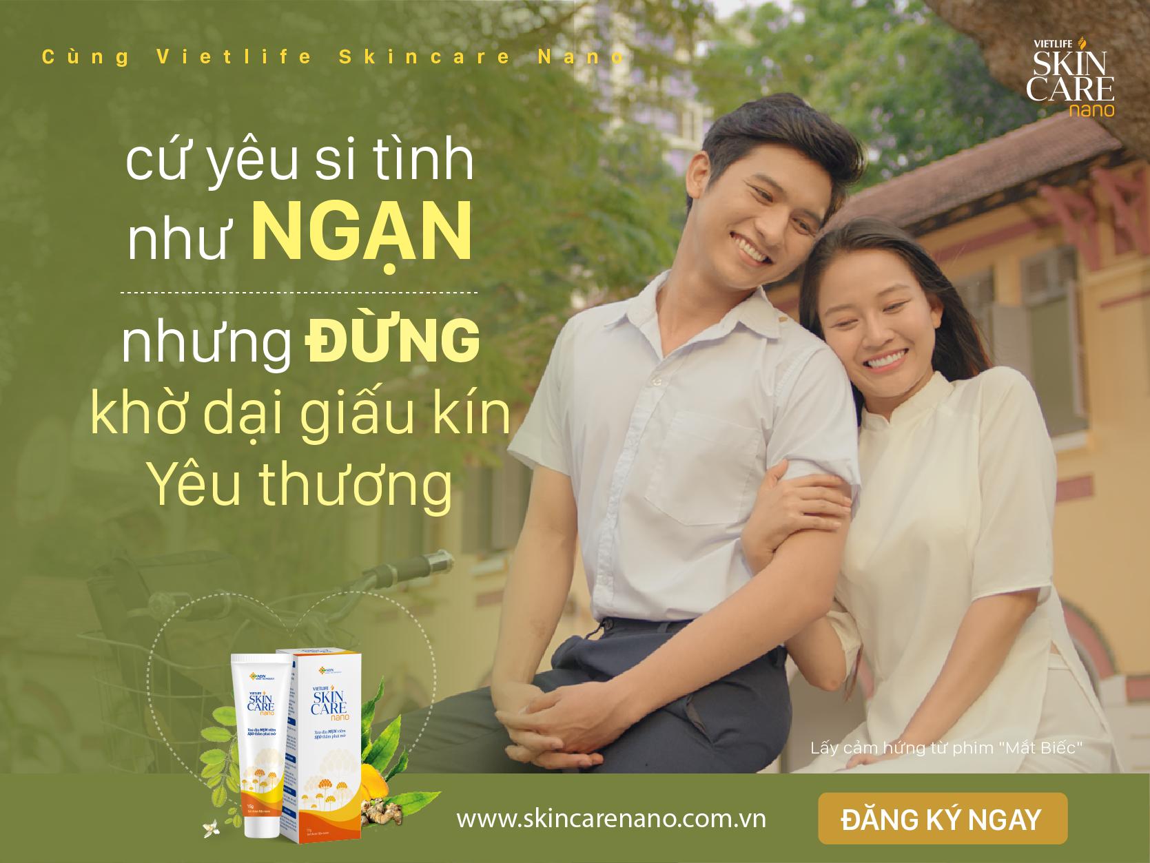 Vietlife Skincare Nano: Cứ yêu si tình như Ngạn đi, nhưng xin đừng khờ dại giấu kín yêu thương_Vietlife Skincare Nano 3