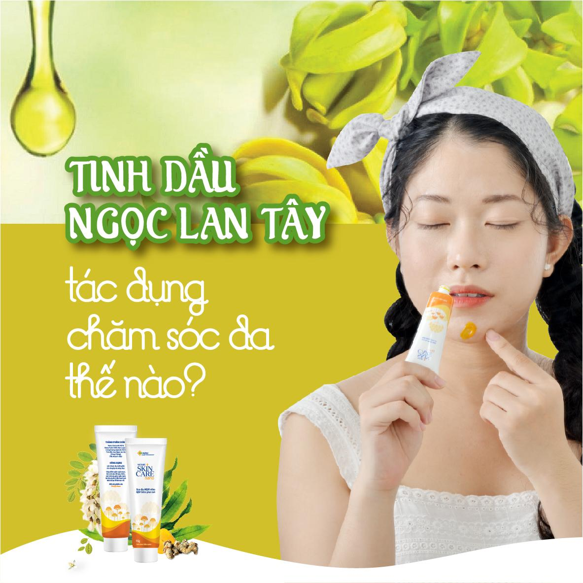 Tác dụng chăm sóc da của tinh dầu ngọc lan tây trong Vietlife Skincare Nano
