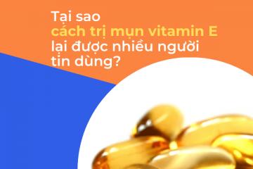 Tại sao cách trị mụn vitamin E lại được nhiều người tin dùng?