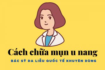 Cách chữa mụn u nang tốt nhất được các bác sỹ da liễu quốc tế khuyên dùng